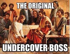 Jesus: The Original Undercover Boss.
