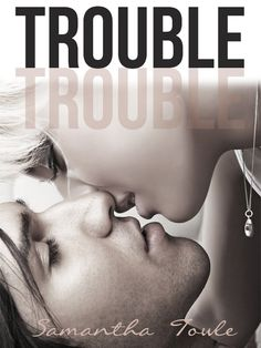Trouble – Samantha Towle. Such a well written story