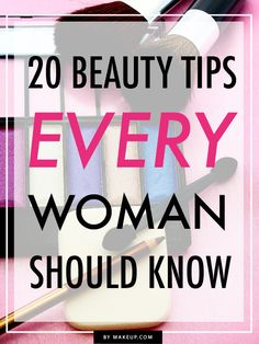 20 Beauty Tips Every Woman Should Know