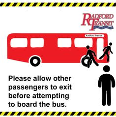 While we recognize that it is easy to get in a rush, extending courtesy to your fellow passengers makes riding the bus more pleasant for everyone. Please allow other passengers to exit before attempting to board the bus. Observing this courtesy will help everyone get where they are going as quickly and safely as possible.