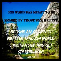 His word was meant to be shared. Become an Ordained Minister through World Christianship and get started now. www.wcm.org