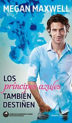 LOS PRINCIPES AZULES TAMBIEN DESTIÑEN, MEGAN MAXWELL http://bookadictas.blogspot.com/search?updated-max=2014-07-28T00:46:00-04:30
