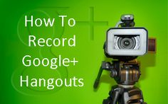 Step-By-Step: How to Record #Google+ Hangouts