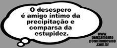Pensamento por mim mesmo - As Frases de Fabian Balbinot: 06/05/15 - O desespero