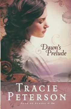 Dawn's Prelude (Song of Alaska, #1) by Tracie Peterson ~ 3.5 out of 5