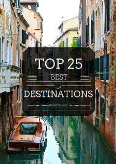 """The """"Top 25″ Best Destinations in the World"""