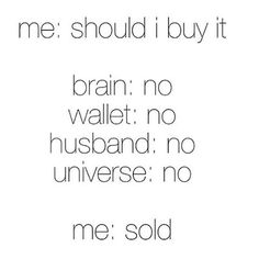 Because you gotta weigh out the pros and cons with every purchase Funny Shopping Memes, Shopping Quotes, Funny Memes, Jokes, Funny Stuff, Great Quotes, Me Quotes, Random Quotes, Haha