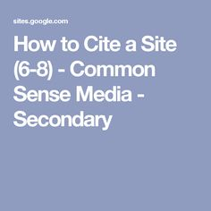 How to Cite a Site (6-8) - Common Sense Media - Secondary