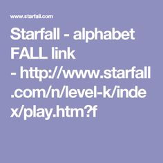 Starfall - alphabet FALL link -http://www.starfall.com/n/level-k/index/play.htm?f