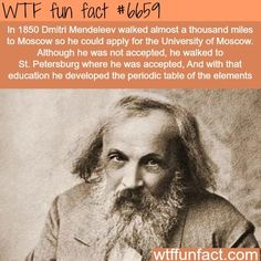 Dmitri Mendeleev - WTF fun fact proves the persistence pays off. Funny Weird Facts, Wtf Fun Facts, Random Facts, Random History Facts, Crazy Facts, Strange Facts, Dream Facts, Odd Facts, Random Stuff