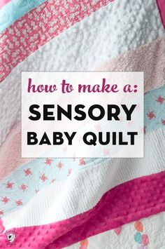 Learn how to make a sensory baby quilt using a bunch of fabric scraps. So cute and easy made from minke, and flannel fabrics! #babyquilt