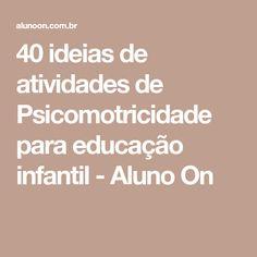 40 ideias de atividades de Psicomotricidade para educação infantil - Aluno On