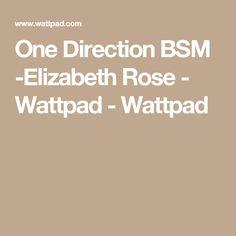 One Direction BSM -Elizabeth Rose - Wattpad - Wattpad