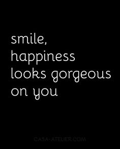 Smile! Happiness looks gorgeous on you :)