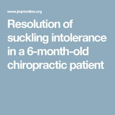 Resolution of suckling intolerance in a 6-month-old chiropractic patient