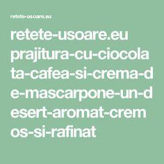 retete-usoare.eu prajitura-cu-ciocolata-cafea-si-crema-de-mascarpone-un-desert-aromat-cremos-si-rafinat