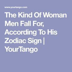 The Kind Of Woman Men Fall For, According To His Zodiac Sign | YourTango