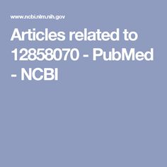 Articles related to 12858070 - PubMed - NCBI