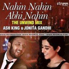 """Nahin Nahin Abhi Nahin (The Unwind Mix) Is The Song From Single Track Category.This Song Is Performed By """"Ash King-Jonita Gandhi""""."""