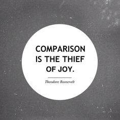 Comparison is the thief of joy, Theodore Roosevelt quotation
