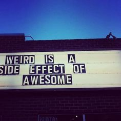 Weird can be awesome. Awesome can be weird. Words Quotes, Wise Words, Sayings, Random Quotes, Great Quotes, Inspirational Quotes, Awesome Quotes, Motivational Quotes, Side Effects