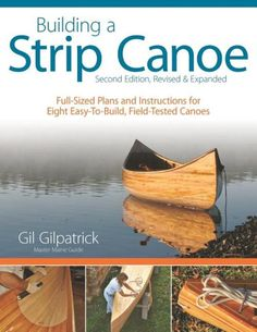 Building a Strip Canoe: Full-Sized Plans and Instructions for Eight Easy-to-Build, Field-Tested Cano