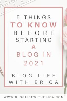 5 Things to Know Before Starting a Blog in 2021 - Blog Life with Erica