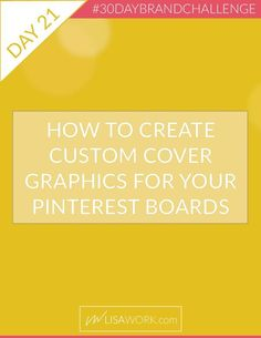 How to create custom board covers in for all of your pinterest boards - to really have your brand stand out. Day 21 of the #30daybrandchallenge