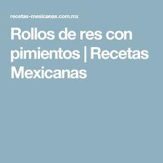 Rollos de res con pimientos | Recetas Mexicanas
