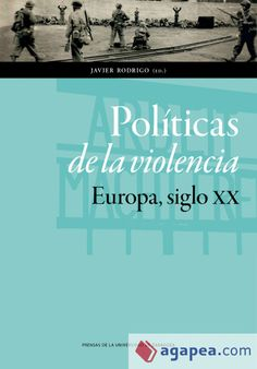 Políticas de la violencia : Europa, siglo XX / Javier Rodrigo (ed.) PublicaciónZaragoza : Prensas de la Universidad de Zaragoza, 2014