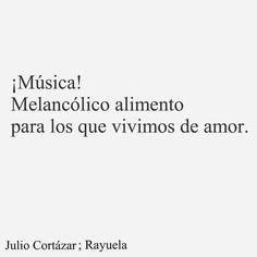 ¡Música! Melancólico alimento para los que vivimos de amor. Julio Cortazar en Rayuela