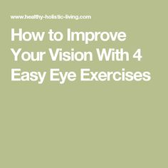 How to Improve Your Vision With 4 Easy Eye Exercises #eyeexercises