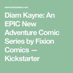 Diam Kayne: An EPIC New Adventure Comic Series by Fixion Comics —  Kickstarter