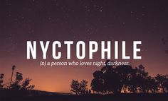 Nyctophile: person who loves night, darkness. Basically you're Batman.