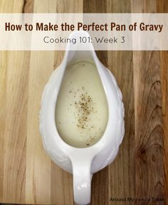 Cooking 101 Basics Week #3 - Gravy, Gravy, Gravy {and a Giveaway}