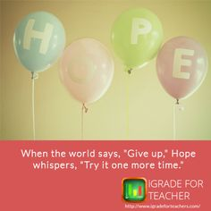 "[Great #teaching #quotes] When the world says, ""Give up"", Hope whispers, ""Try it one more time""."