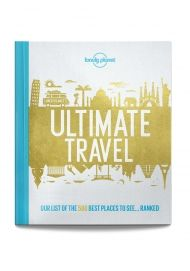 Lonely Planet's Ultimate Travel: Our List of the 500 Best Places to See...Ranked