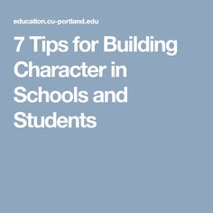 7 Tips for Building Character in Schools and Students