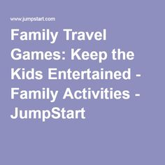 Family Travel Games: Keep the Kids Entertained - Family Activities - JumpStart