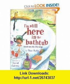 Im Still Here in the Bathtub Brand New Silly Dilly Songs (9780689845512) Alan Katz, David Catrow , ISBN-10: 0689845510  , ISBN-13: 978-0689845512 ,  , tutorials , pdf , ebook , torrent , downloads , rapidshare , filesonic , hotfile , megaupload , fileserve