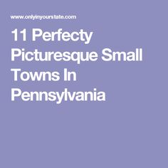11 Perfecty Picturesque Small Towns In Pennsylvania