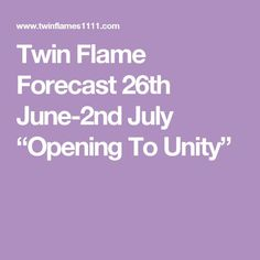 "Twin Flame Forecast 26th June-2nd July ""Opening To Unity"""