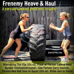 Frenemy Heave & Haul - a partner workout you'll love to hate! Burpess, planks, tire flips, sprints -- oh, and a partner carry!  Friends don't let friends exercise alone - right?! | thefitfork.com