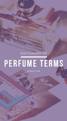 Perfume terms defined and decoded.