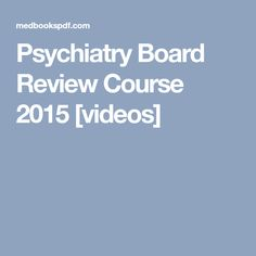 Psychiatry Board Review Course 2015 [videos]