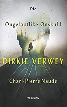 Die ongelooflike onskuld van Dirkie Verwey (Afrikaans Edition) - by Charl-Pierre Naudé Afrikaans, South Africa, Van, Country, Reading, Movies, Movie Posters, Rural Area, Films