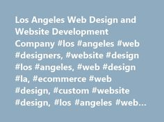 Los Angeles Web Design and Website Development Company #los #angeles #web #designers, #website #design #los #angeles, #web #design #la, #ecommerce #web #design, #custom #website #design, #los #angeles #web #development http://tanzania.nef2.com/los-angeles-web-design-and-website-development-company-los-angeles-web-designers-website-design-los-angeles-web-design-la-ecommerce-web-design-custom-website-design-los-angeles/  # Los Angeles Web Design Custom Website Design Whether you're starting a…