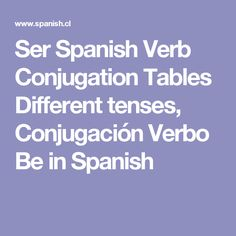 Ser Spanish Verb Conjugation Tables Different tenses, Conjugación Verbo Be in Spanish