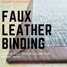 When we cut a piece of carpet into your desired shape and size we have a number of options for finishing the edges. In August we featured our FAUX LEATHER BINDING. It creates a very durable edge that also makes an ordinary carpet look like a top-of-the-line area rug.