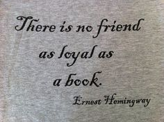 Ernest Hemingway- Books are the most loyal friends !!